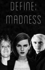 Define Madness by TheSnowDuchess
