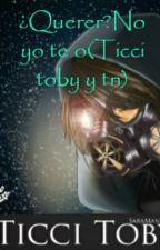 ¿Quererte?No yo te Amo(Ticci toby y tn) by Raltic_hatzune