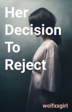 Her Decision to Reject by wolfxxgirl