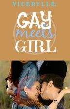 Gay Meets Girl (ViceRylle) by PrimitiveWriter