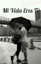 Mi Vida Eres Tú by Walter2103