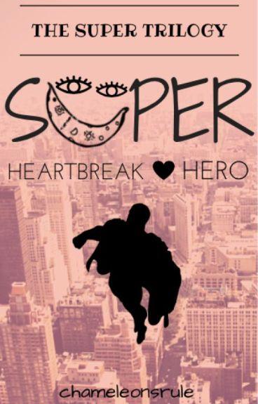Heartbreak Hero  (#2 in The Super Trilogy) by chameleonsrule