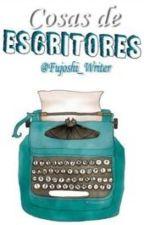Cosas de Escritores  by Fujoshi_Writer