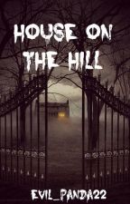 House on the Hill by evil_panda22