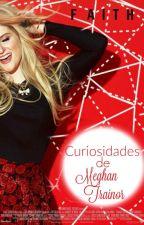 Curiosidades de Meghan Trainor ❤ by TellMeFaith