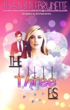 The Three F's *Coming soon* by thatlittlebrunette
