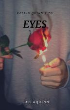 Eyes (Kellin Quinn y tú) EDITANDO by dreaquinn