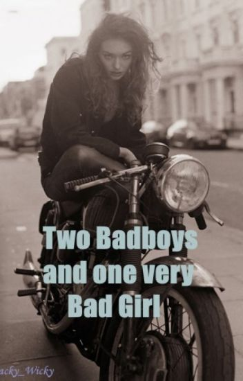 Two Badboys and one Very Bad Girl