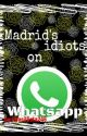 Madrid's idiots on Whatsapp by kanoxhka