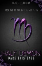 Half Demon. Dark Existence [#1 Book] by ravenxblood