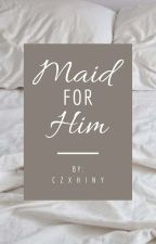 Maid For Him by Czxhiny