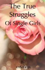 The True Struggles of Single Girls by xxSAVxx