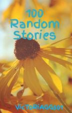 100 Random Stories by VicToRiAGG501