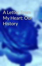 A Letter From My Heart: Our History by ForbiddenThirteen