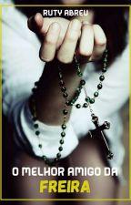 O melhor amigo da freira by RutyenneAbreu