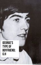 George's the type of boyfriend; G.H by GeorgeEatMe