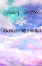 Cloudy Dreams: The Many Adventures of Weeb Trash by ribbon-of-raindrops