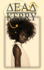 Dead Kerry (AMBWWM) *Hiatus* by LBKeen