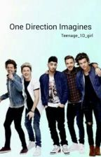 One Direction Imagines [#wattys2016] by Teenage_1D_girl