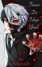 Frases De Tokyo Ghoul by Belyann28