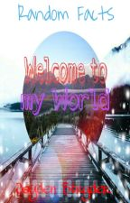 Random Facts: Welcome to my World by JaydenStryder