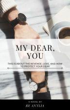 My Dear, You by Rereanli