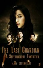 The Last Guardian | A Supernatural Fanfiction by gldenheart