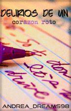 DELIRIOS DE UN CORAZÓN ROTO by words_whispered