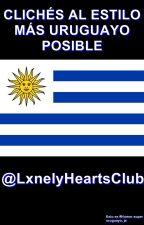 Clichés al estilo más uruguayo posible by LxnelyHeartsClub