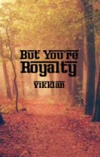 But You're Royalty by aztronaut