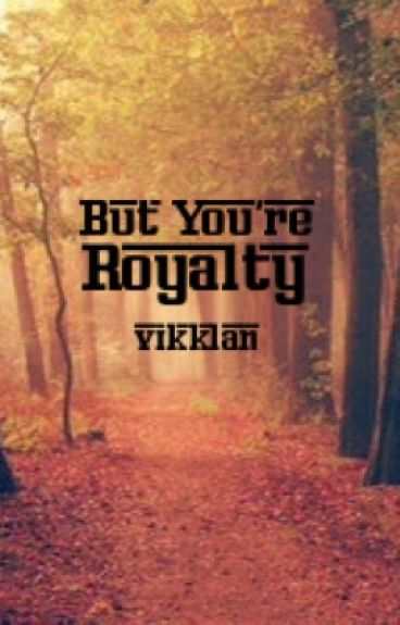But You're Royalty