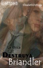 La chica que destruya Briandler.. ||Editada||Terminada|| by ElizabethDeRiggs