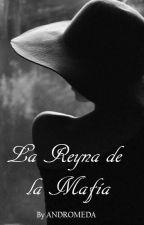 La Reyna de la Mafía. by andromeda_galaxy99
