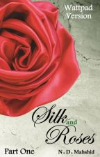 Silk and Roses (Part One) / Featured by NDMahshid