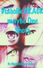 Diabolik CRACK maybe One shots by -naeeee