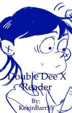 Double Dee x Reader (A Ed Edd n Eddy fanfic) by KevinBarr55