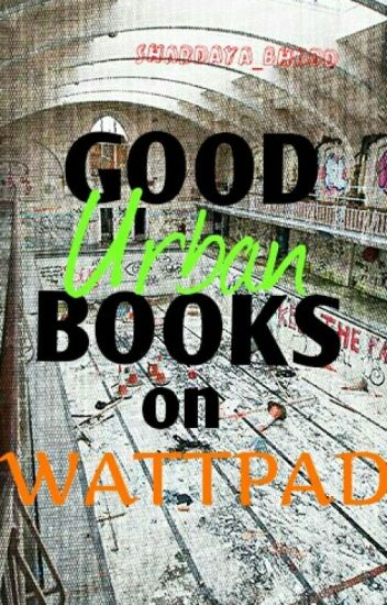 Good Urban Books On Wattpad ♥
