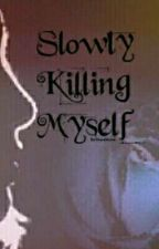 Slowly Killing Myself (Book 1) by ShavaMoore