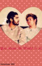 You Mean The World To Me (Ziall) (BoyxBoy) by shimefuan