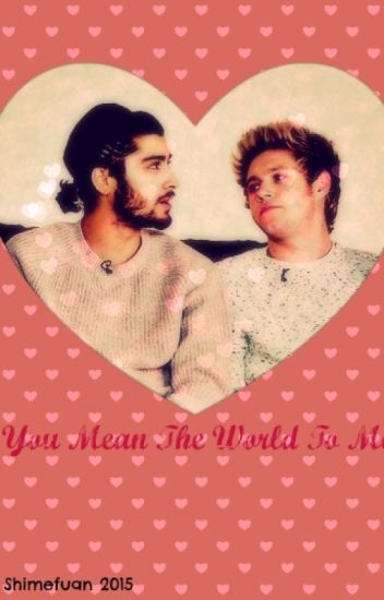 You Mean The World To Me (Ziall) [COMPLETED]