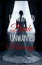 Unwanted Bride Unwanted Marriage by PaveveK