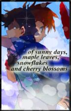 Of Sunny Days, Maple Leaves, Snowflakes and Cherry Blossoms by cherubitzee