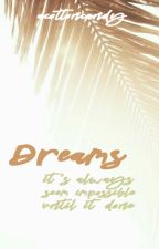 Dreams: Impossible Until it Done by withcottoncandy