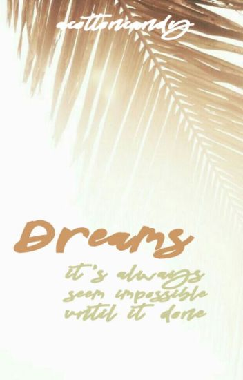 Dreams: Impossible Until it Done