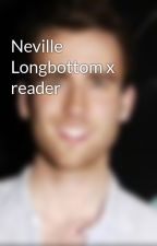 Neville Longbottom x reader by Nevillesnigga