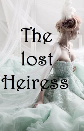 The lost heiress (ON HOLD) by _BlueLashes_