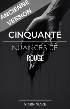 Cinquante nuances de rouge [ANCIENNE VERSION] by Niark-Niark