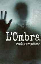L'Ombra by Booksaremylife87