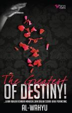 The Greatest Of Destiny by karyaseni2u