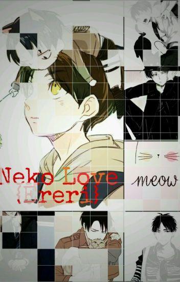 Neko Love. (Eren x ' Neko ' Levi) {Completed}